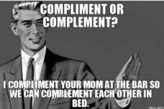 compliment-or-complement-i-compliment-your-mom-at-the-bar-so-we-can-complement-each-other-in-bed-thumb
